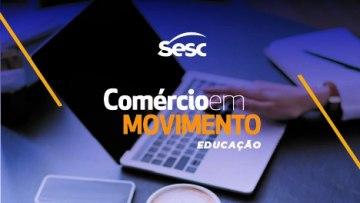 Comércio em Movimento – Educação