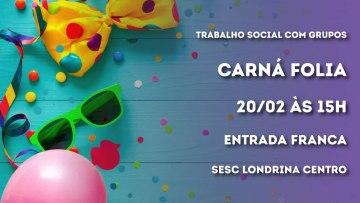 Carná Folia do Sesc Londrina Centro – 20/02/2020 – 15:00