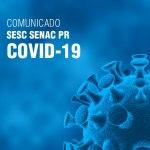 Comunicado Sesc Senac PR: alteração de atividades por conta do Covid-19