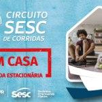 Circuito Sesc de Corridas 2020 realiza Etapa em Casa