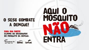 Campanha Sesc contra a Dengue – 31/07/2021 – 09:00
