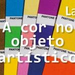 A cor no objeto artístico