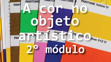 A cor no objeto artístico– módulo 2
