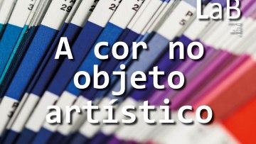 A cor no objeto artístico – módulo 3