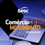 Comércio em Movimento – Educação – 29/07/2021 – 18:15