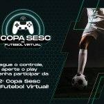 Copa Sesc de Futebol Virtual – 17/08/2021 a 19/09/2021 – 09:00