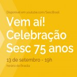 De repente, 75! Confira a programação de aniversário do Sesc